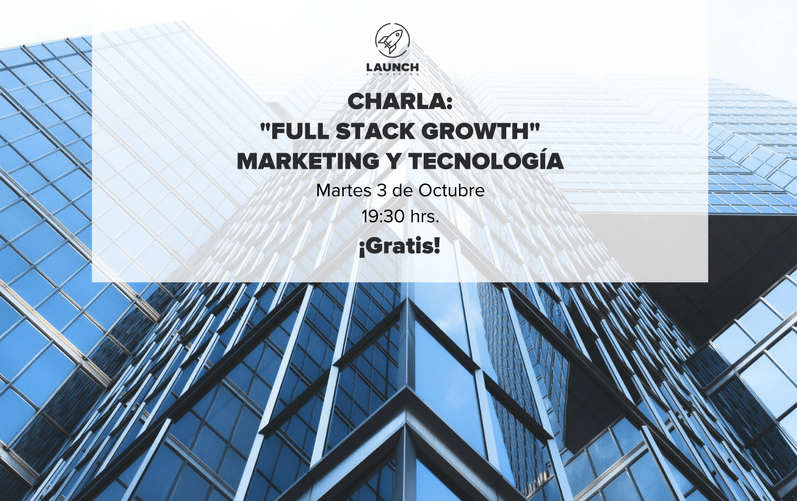 "Charla: ""Full Stack Growth"" Marketing y Tecnología"