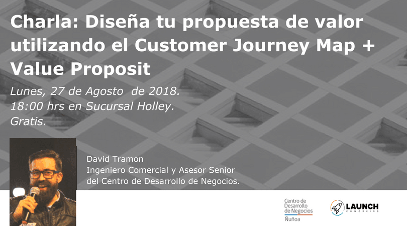 Charla: Diseña tu propuesta de valor utilizando el Customer Journey Map + Value Proposit